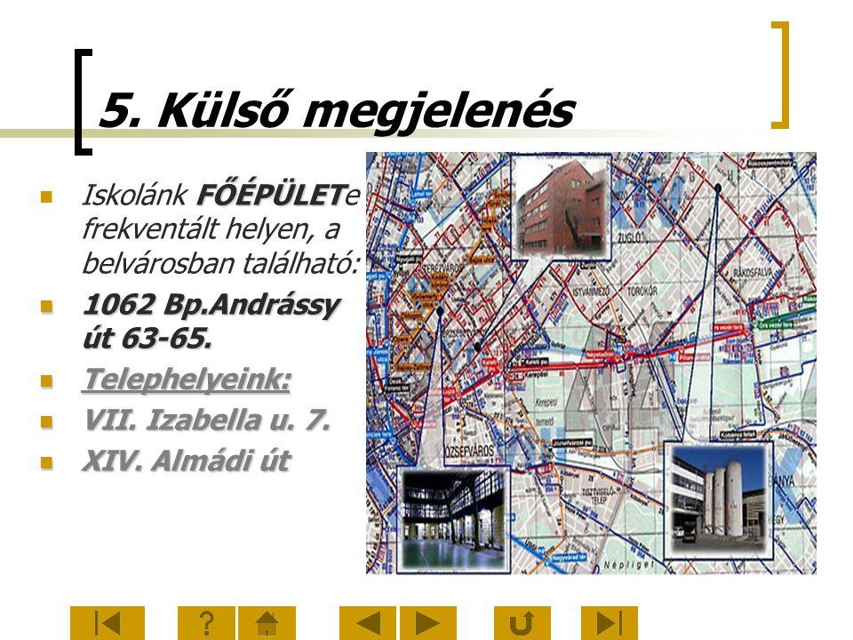 5. Külső megjelenés Iskolánk FŐÉPÜLETe frekventált helyen, a belvárosban található: 1062 Bp.Andrássy út 63-65.