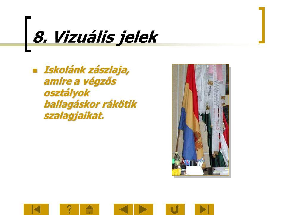 8. Vizuális jelek Iskolánk zászlaja, amire a végzős osztályok ballagáskor rákötik szalagjaikat.