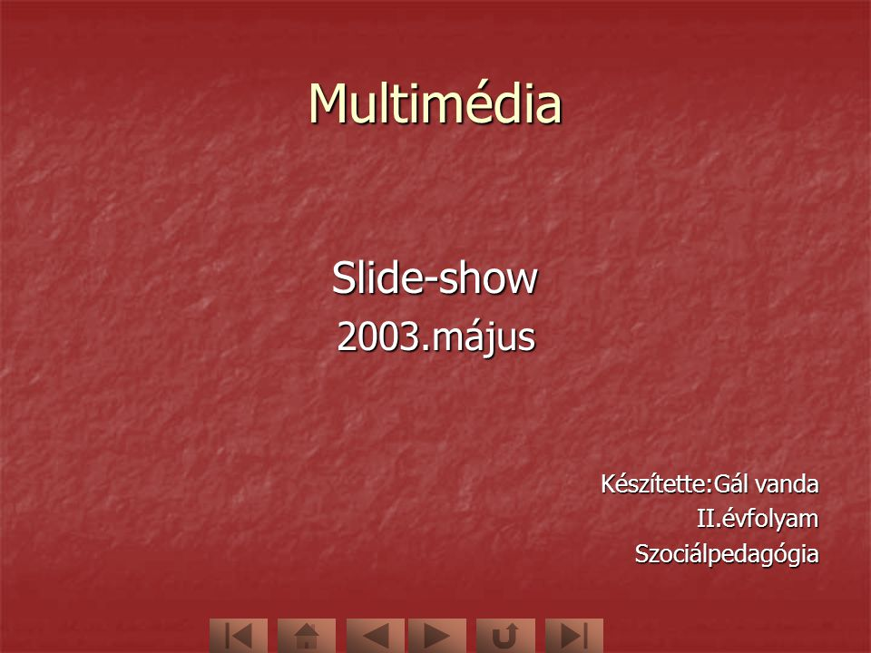 Multimédia Slide-show 2003.május Készítette:Gál vanda II.évfolyam