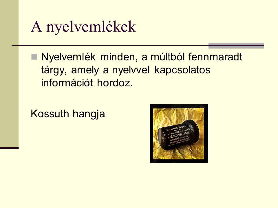 A nyelvemlékek Nyelvemlék minden, a múltból fennmaradt tárgy, amely a nyelvvel kapcsolatos információt hordoz.