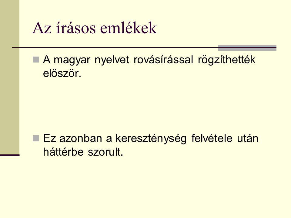 Az írásos emlékek A magyar nyelvet rovásírással rögzíthették először.