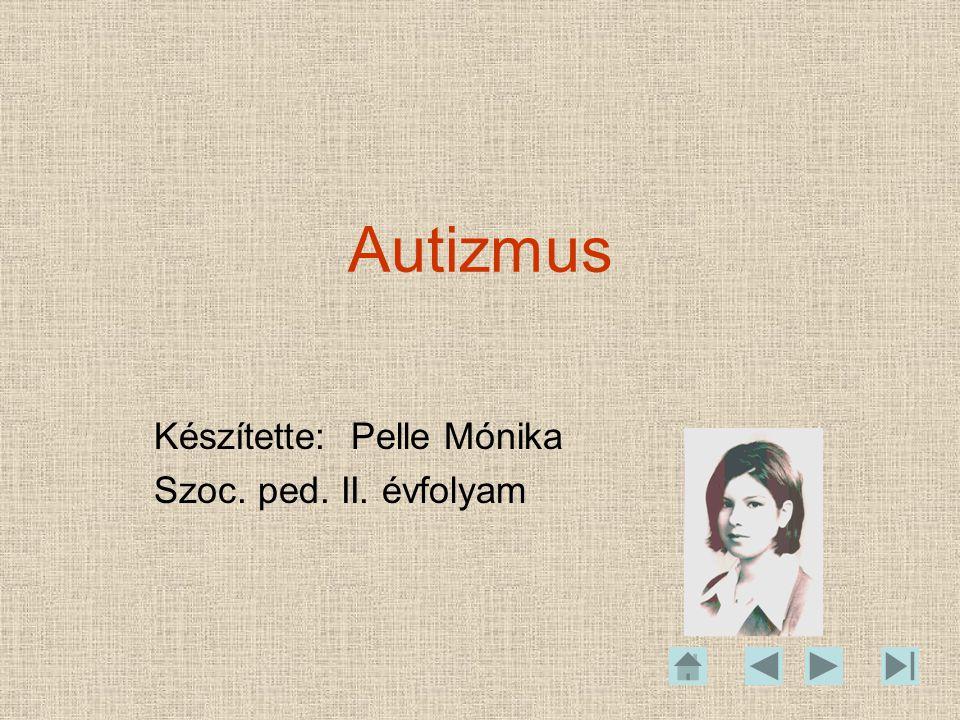 Készítette: Pelle Mónika Szoc. ped. II. évfolyam