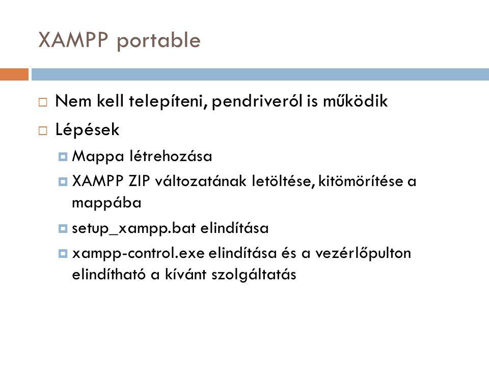 XAMPP portable Nem kell telepíteni, pendriveról is működik Lépések