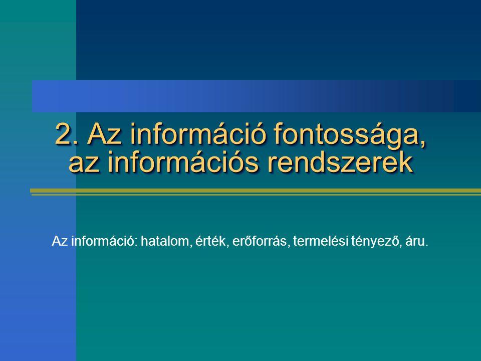 2. Az információ fontossága, az információs rendszerek