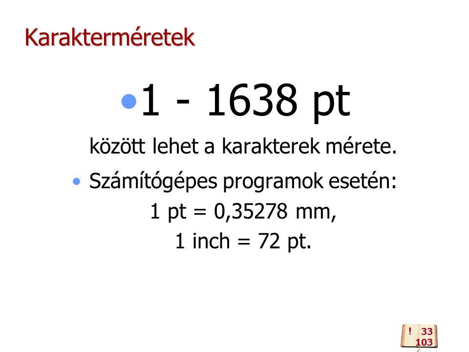 1 - 1638 pt között lehet a karakterek mérete.