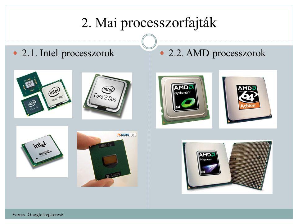 2. Mai processzorfajták 2.1. Intel processzorok 2.2. AMD processzorok