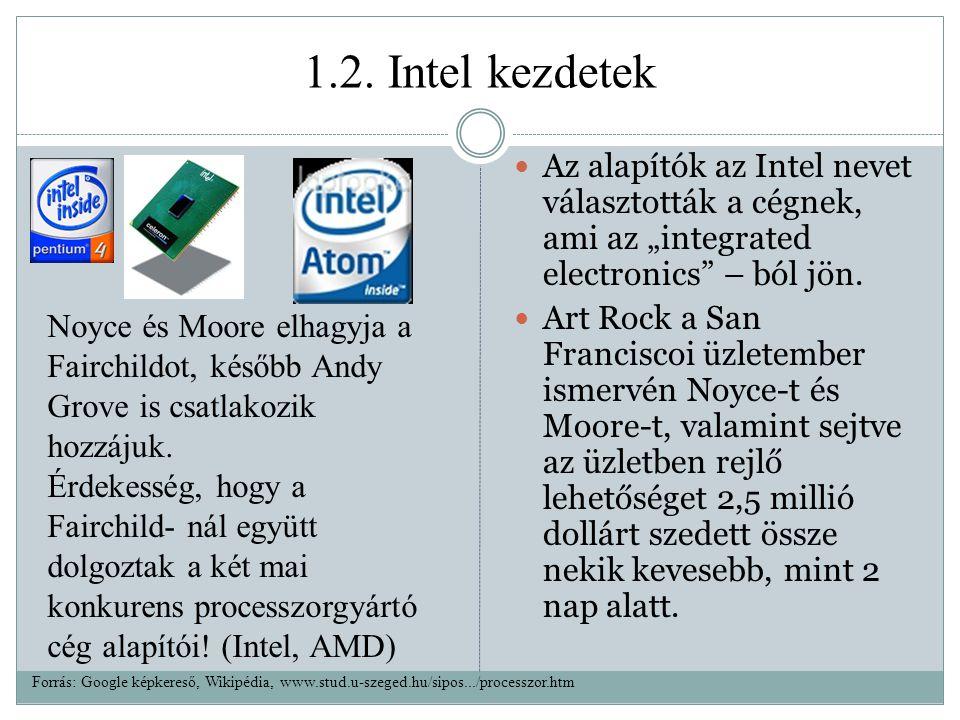 """1.2. Intel kezdetek Az alapítók az Intel nevet választották a cégnek, ami az """"integrated electronics – ból jön."""