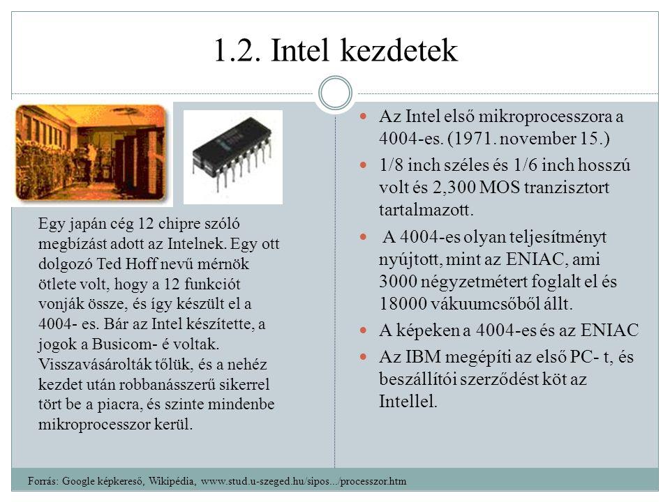 1.2. Intel kezdetek Az Intel első mikroprocesszora a 4004-es. (1971. november 15.)