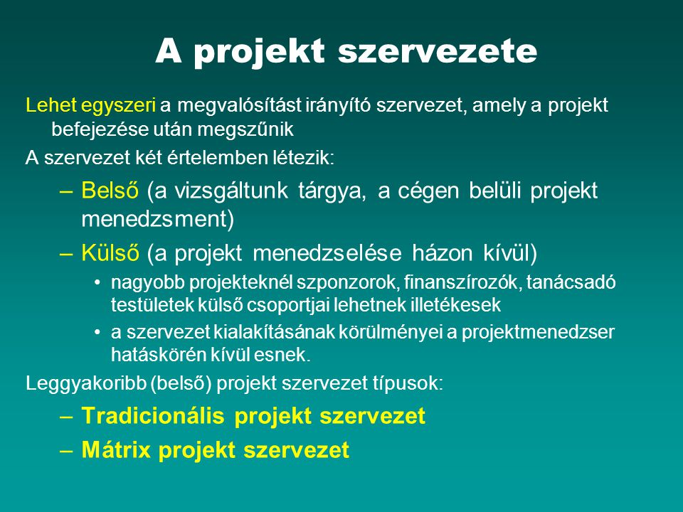 A projekt szervezete Lehet egyszeri a megvalósítást irányító szervezet, amely a projekt befejezése után megszűnik.