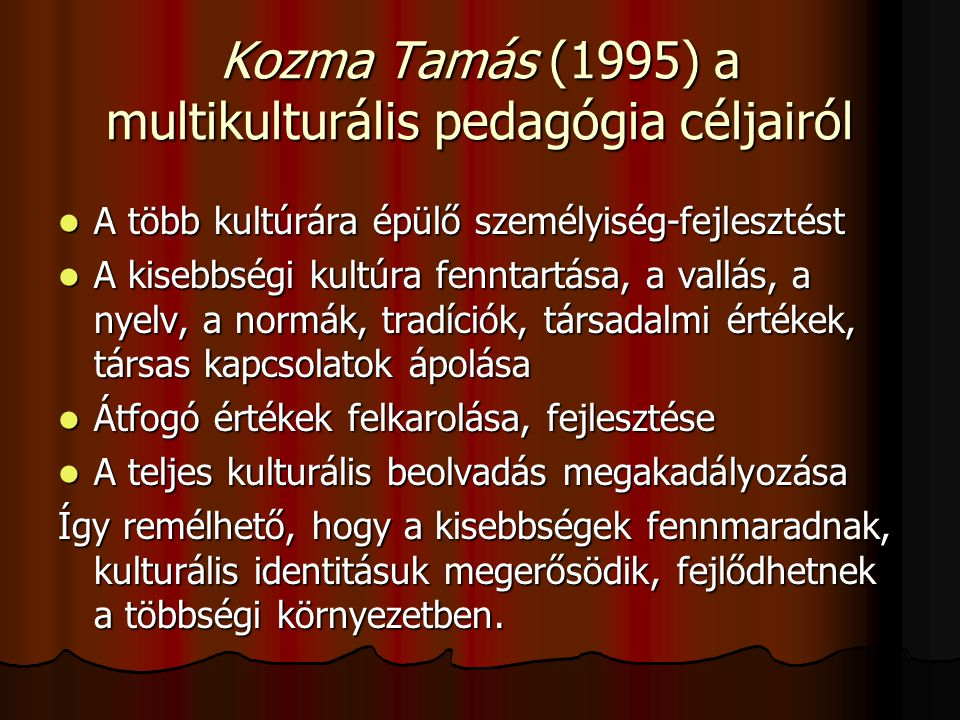 Kozma Tamás (1995) a multikulturális pedagógia céljairól