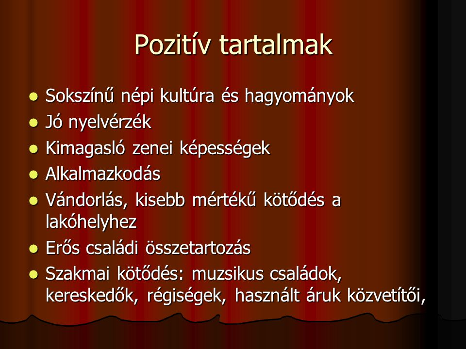 Pozitív tartalmak Sokszínű népi kultúra és hagyományok Jó nyelvérzék