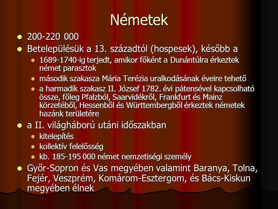 Németek 200-220 000 Betelepülésük a 13. századtól (hospesek), később a
