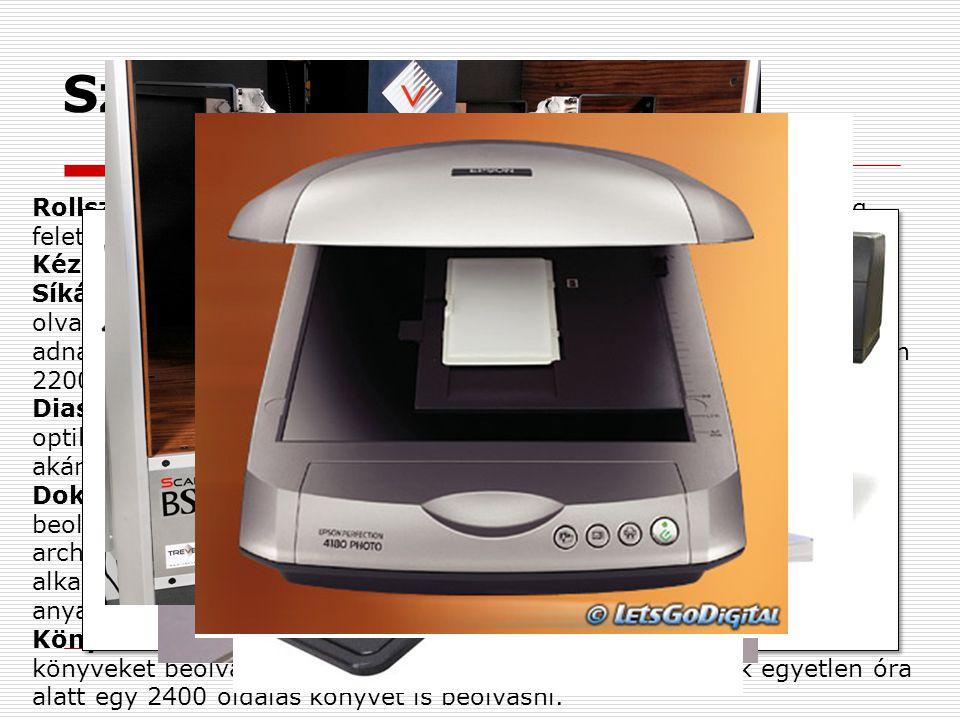 Szkenner típusok Rollszkenner: A képet a szkenner húzza keresztül az olvasó egység felett a kép mozog.