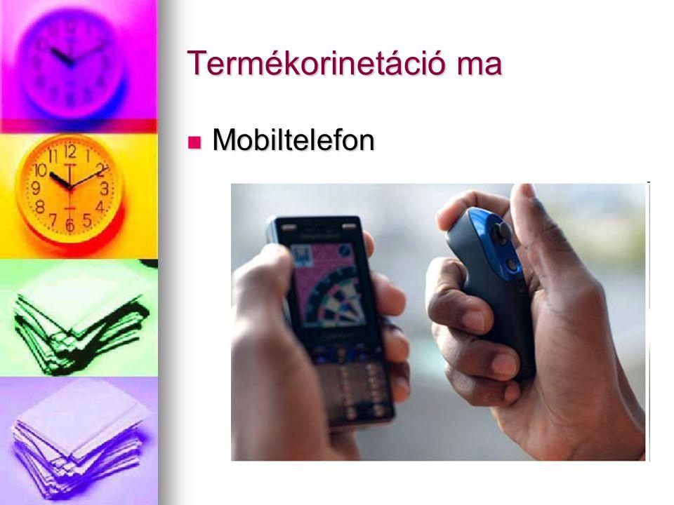 Termékorinetáció ma Mobiltelefon
