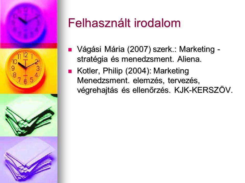 Felhasznált irodalom Vágási Mária (2007) szerk.: Marketing - stratégia és menedzsment. Aliena.