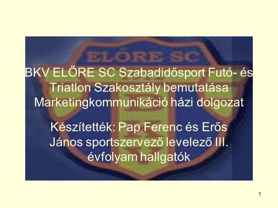 BKV ELŐRE SC Szabadidősport Futó- és Triatlon Szakosztály bemutatása Marketingkommunikáció házi dolgozat