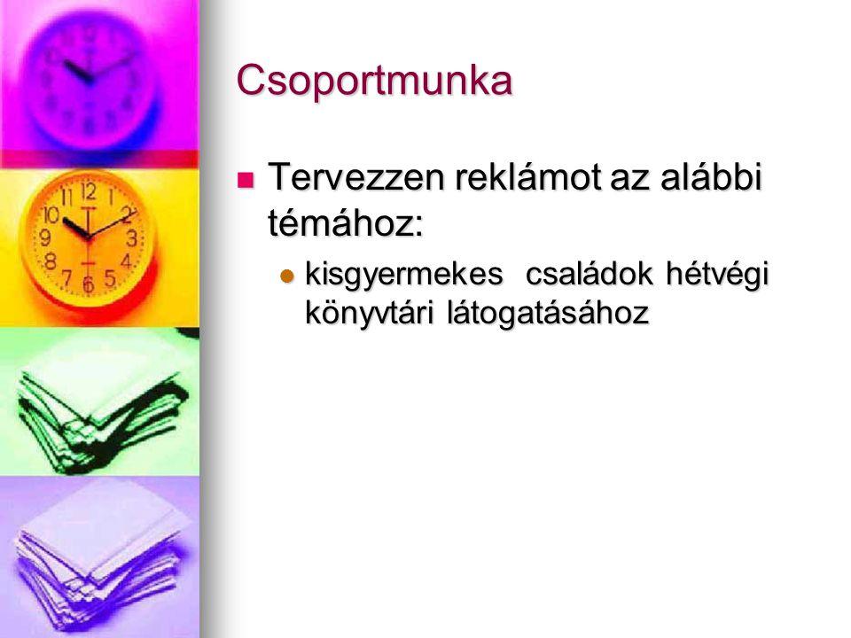 Csoportmunka Tervezzen reklámot az alábbi témához: