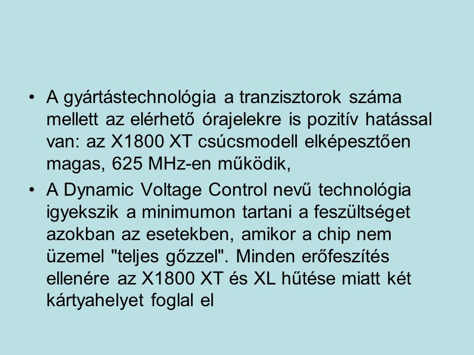 A gyártástechnológia a tranzisztorok száma mellett az elérhető órajelekre is pozitív hatással van: az X1800 XT csúcsmodell elképesztően magas, 625 MHz-en működik,