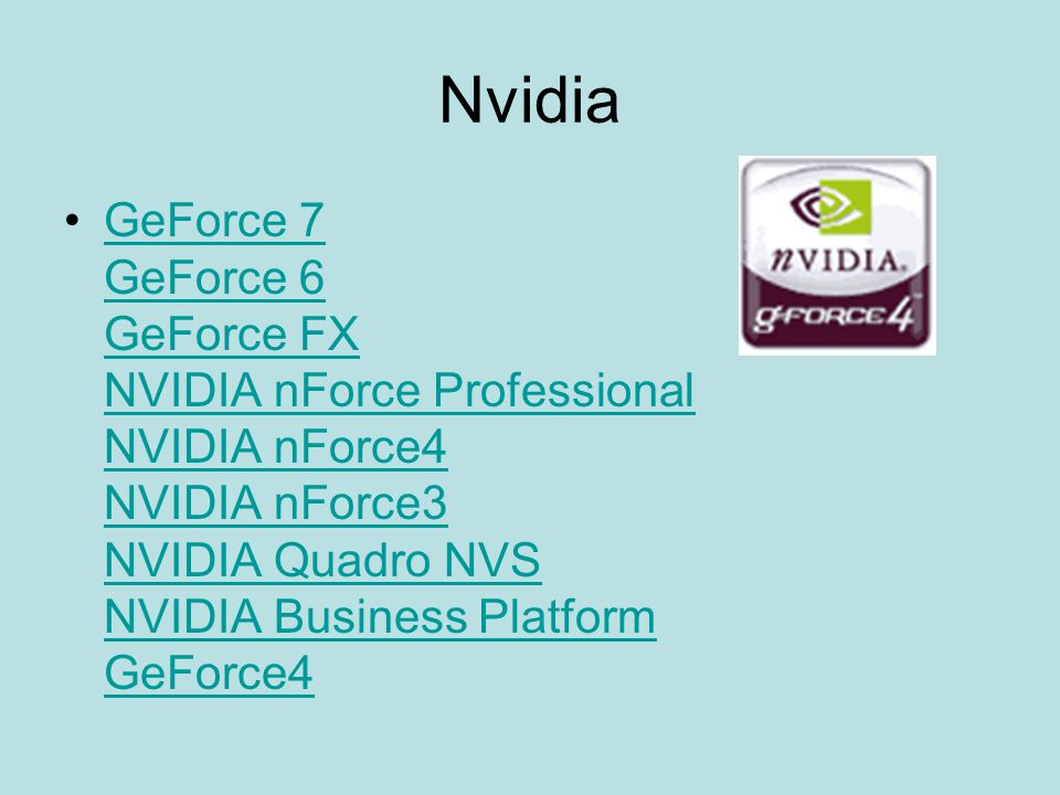 Nvidia GeForce 7 GeForce 6 GeForce FX NVIDIA nForce Professional NVIDIA nForce4 NVIDIA nForce3 NVIDIA Quadro NVS NVIDIA Business Platform GeForce4.