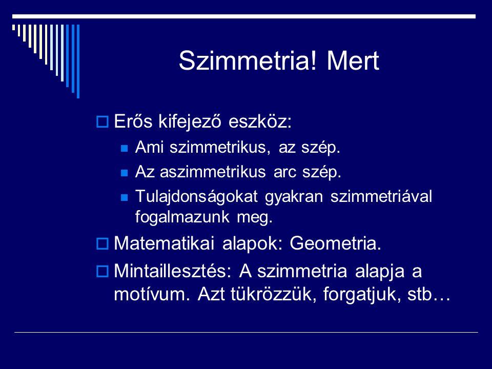 Szimmetria! Mert Erős kifejező eszköz: Matematikai alapok: Geometria.