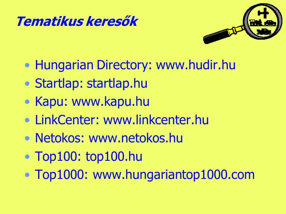 Tematikus keresők Hungarian Directory: www.hudir.hu. Startlap: startlap.hu. Kapu: www.kapu.hu. LinkCenter: www.linkcenter.hu.