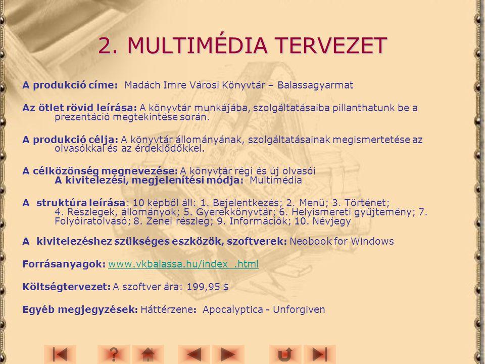 2. MULTIMÉDIA TERVEZET A produkció címe: Madách Imre Városi Könyvtár – Balassagyarmat.