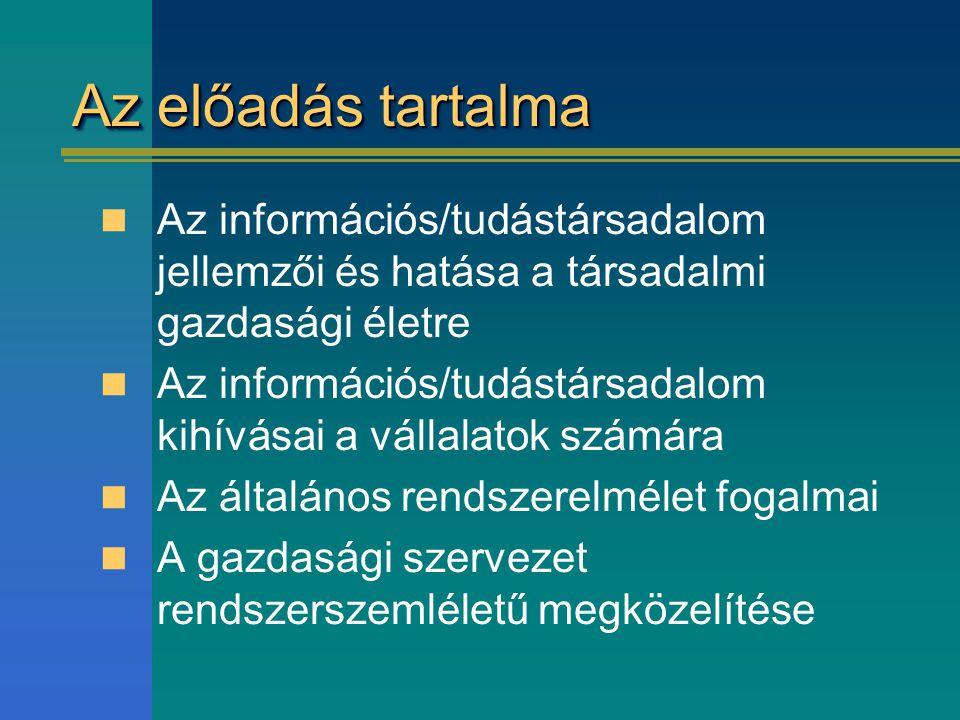 Az előadás tartalma Az információs/tudástársadalom jellemzői és hatása a társadalmi gazdasági életre.