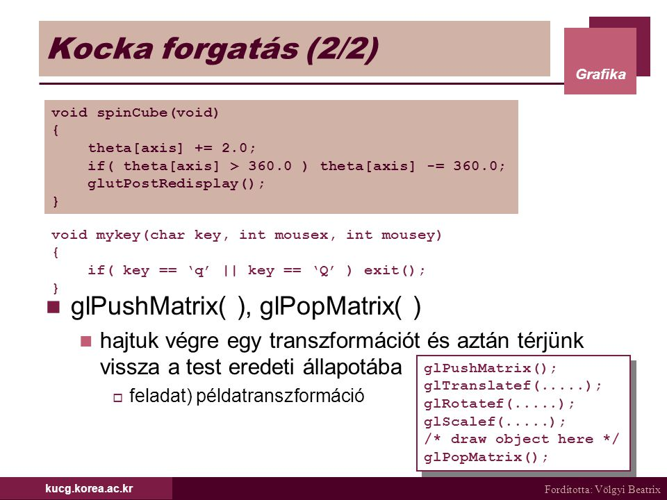 Kocka forgatás (2/2) glPushMatrix( ), glPopMatrix( )