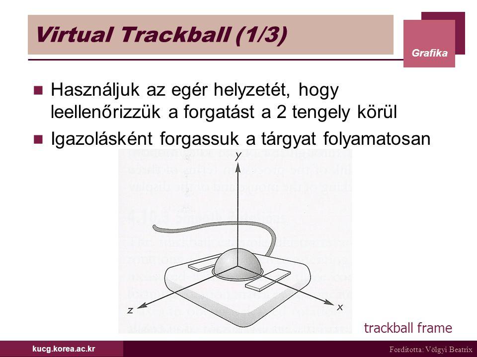 Virtual Trackball (1/3) Használjuk az egér helyzetét, hogy leellenőrizzük a forgatást a 2 tengely körül.