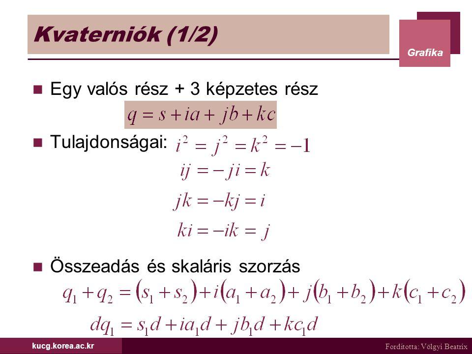 Kvaterniók (1/2) Egy valós rész + 3 képzetes rész Tulajdonságai: