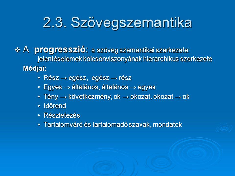 2.3. Szövegszemantika A progresszió: a szöveg szemantikai szerkezete: jelentéselemek kölcsönviszonyának hierarchikus szerkezete.