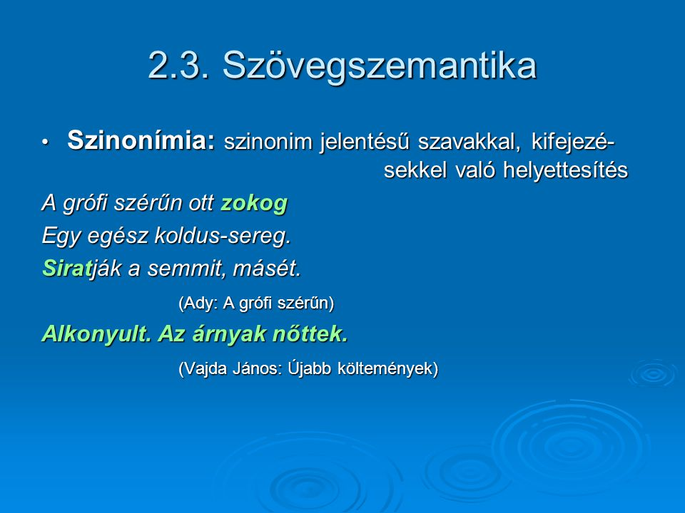 2.3. Szövegszemantika Szinonímia: szinonim jelentésű szavakkal, kifejezé- sekkel való helyettesítés.