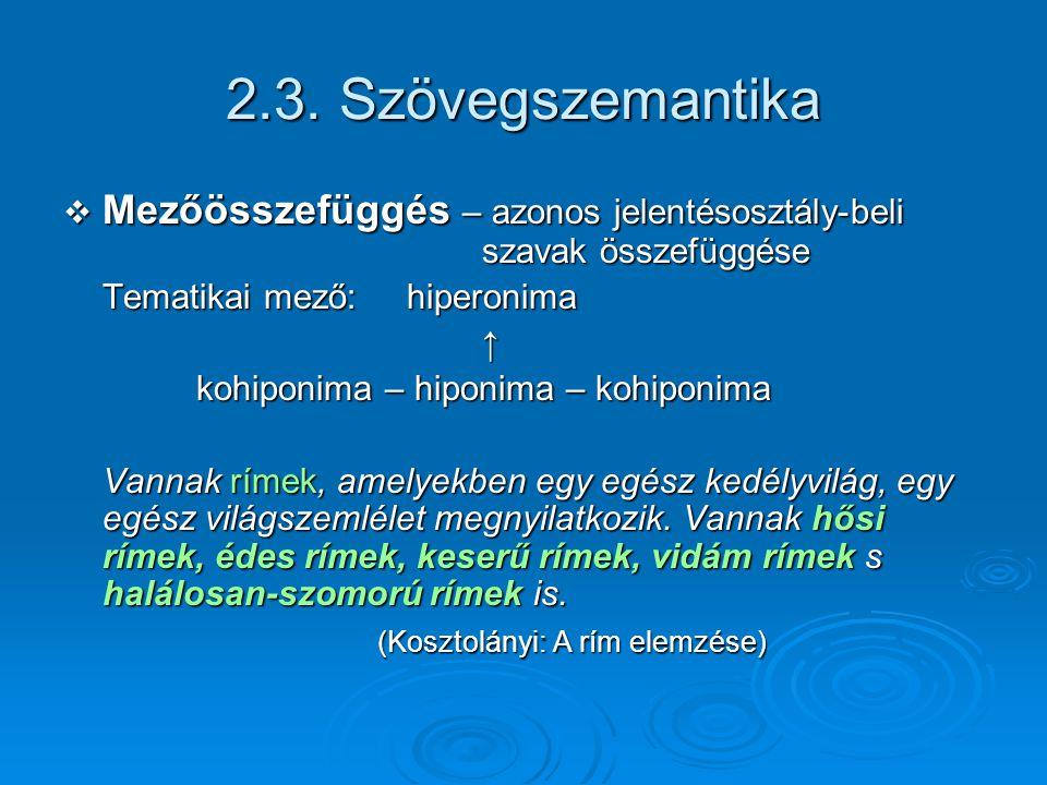 2.3. Szövegszemantika Mezőösszefüggés – azonos jelentésosztály-beli szavak összefüggése. Tematikai mező: hiperonima.