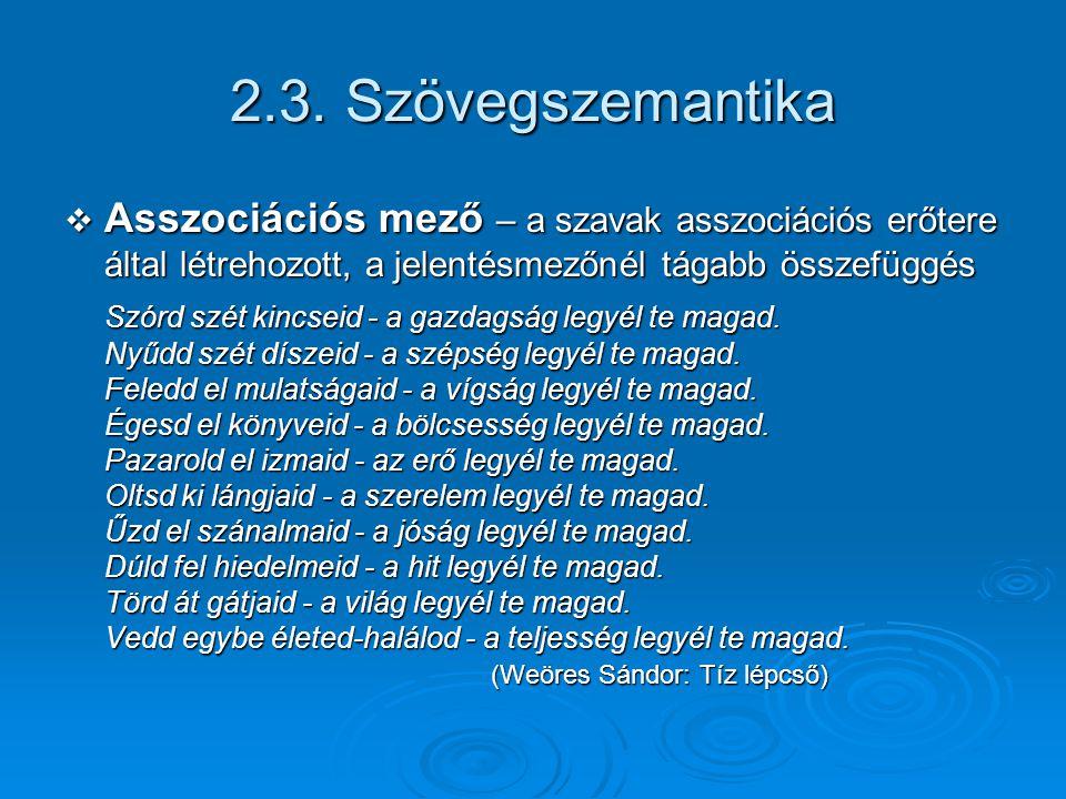2.3. Szövegszemantika Asszociációs mező – a szavak asszociációs erőtere által létrehozott, a jelentésmezőnél tágabb összefüggés.