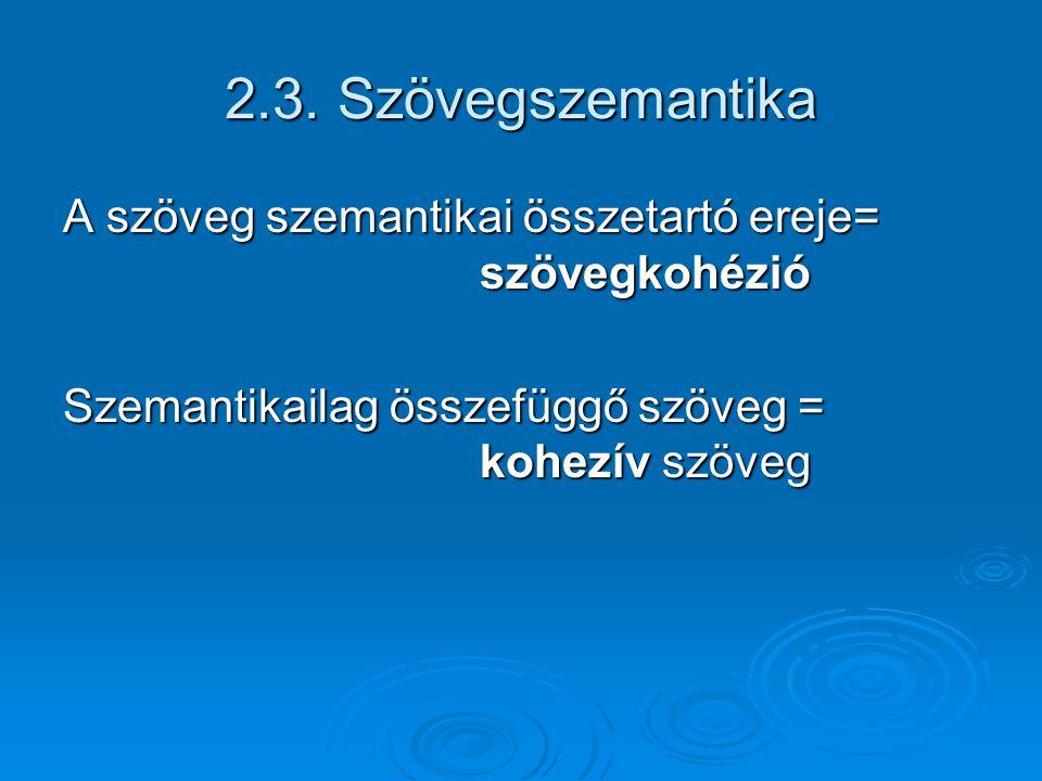 2.3. Szövegszemantika A szöveg szemantikai összetartó ereje= szövegkohézió.