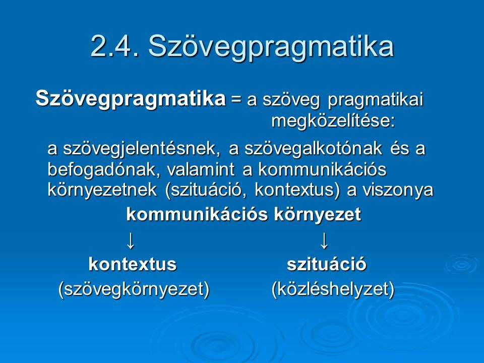 2.4. Szövegpragmatika Szövegpragmatika = a szöveg pragmatikai megközelítése: