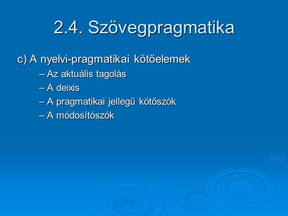 2.4. Szövegpragmatika c) A nyelvi-pragmatikai kötőelemek
