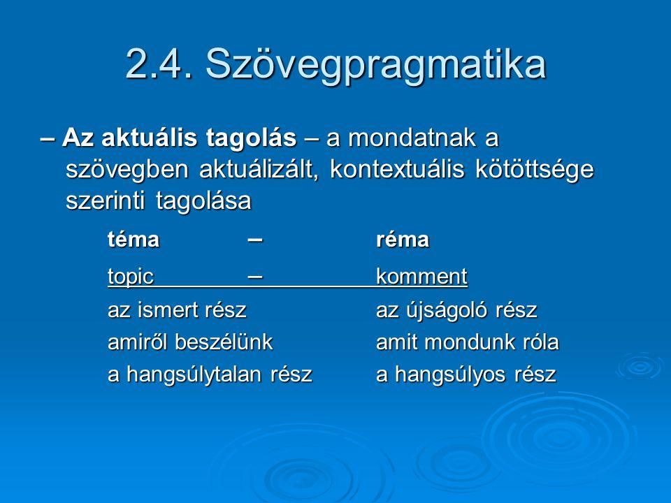 2.4. Szövegpragmatika – Az aktuális tagolás – a mondatnak a szövegben aktuálizált, kontextuális kötöttsége szerinti tagolása.