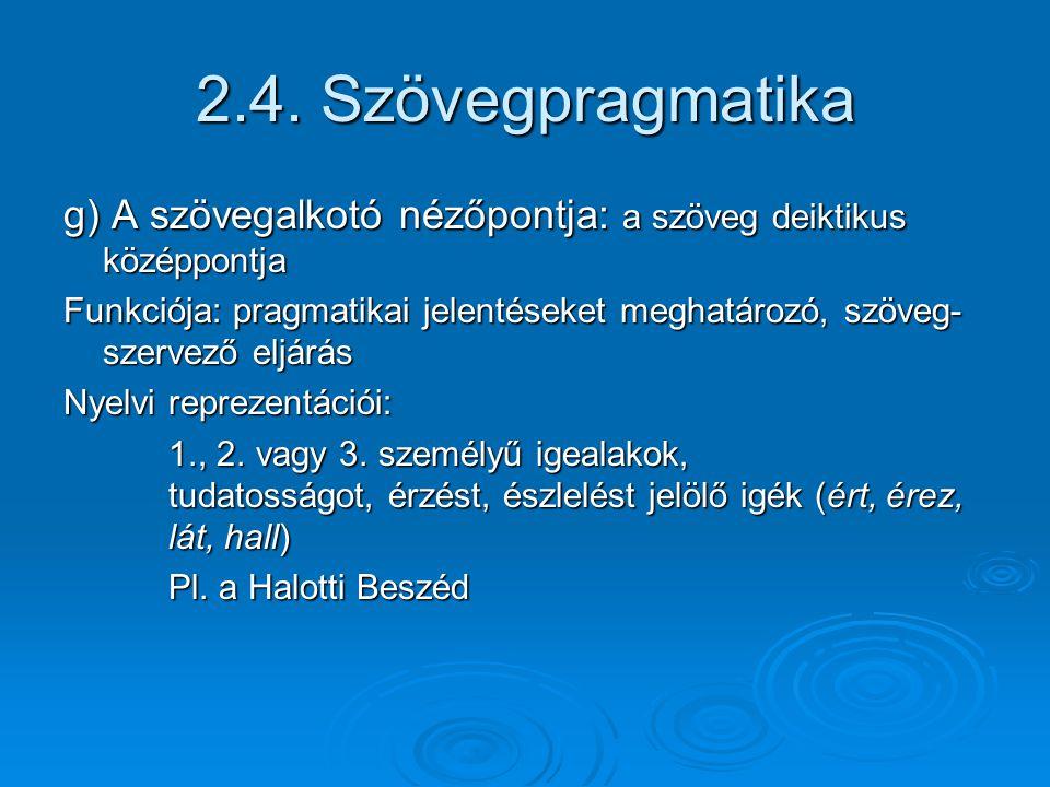 2.4. Szövegpragmatika g) A szövegalkotó nézőpontja: a szöveg deiktikus középpontja.