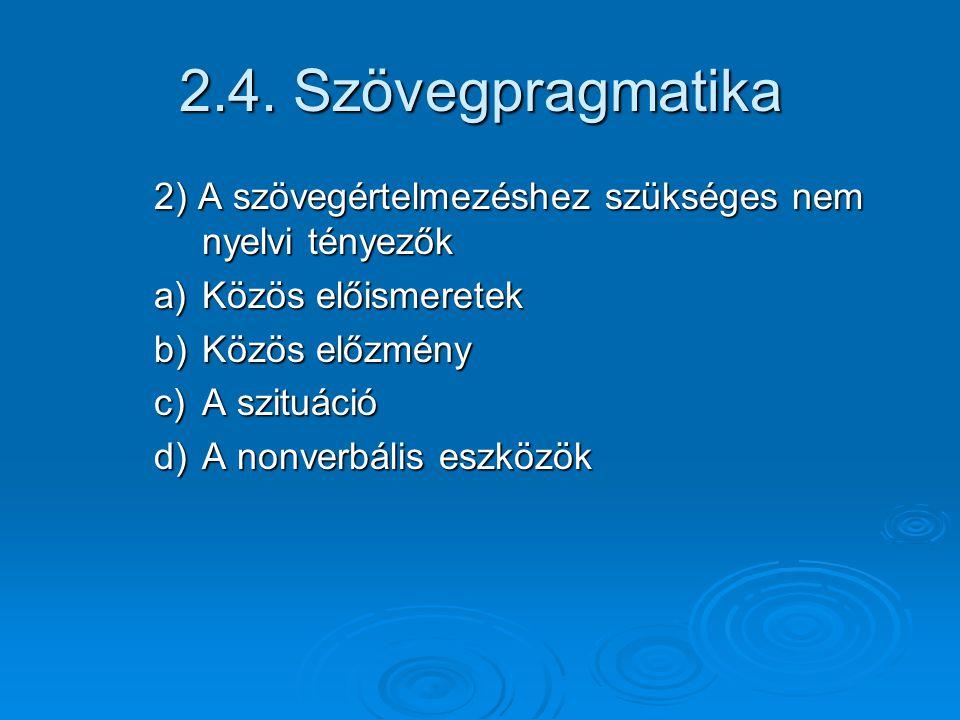 2.4. Szövegpragmatika 2) A szövegértelmezéshez szükséges nem nyelvi tényezők. Közös előismeretek. Közös előzmény.