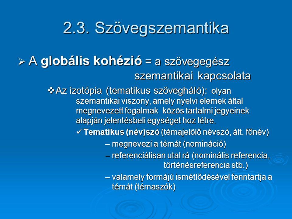 2.3. Szövegszemantika A globális kohézió = a szövegegész szemantikai kapcsolata.