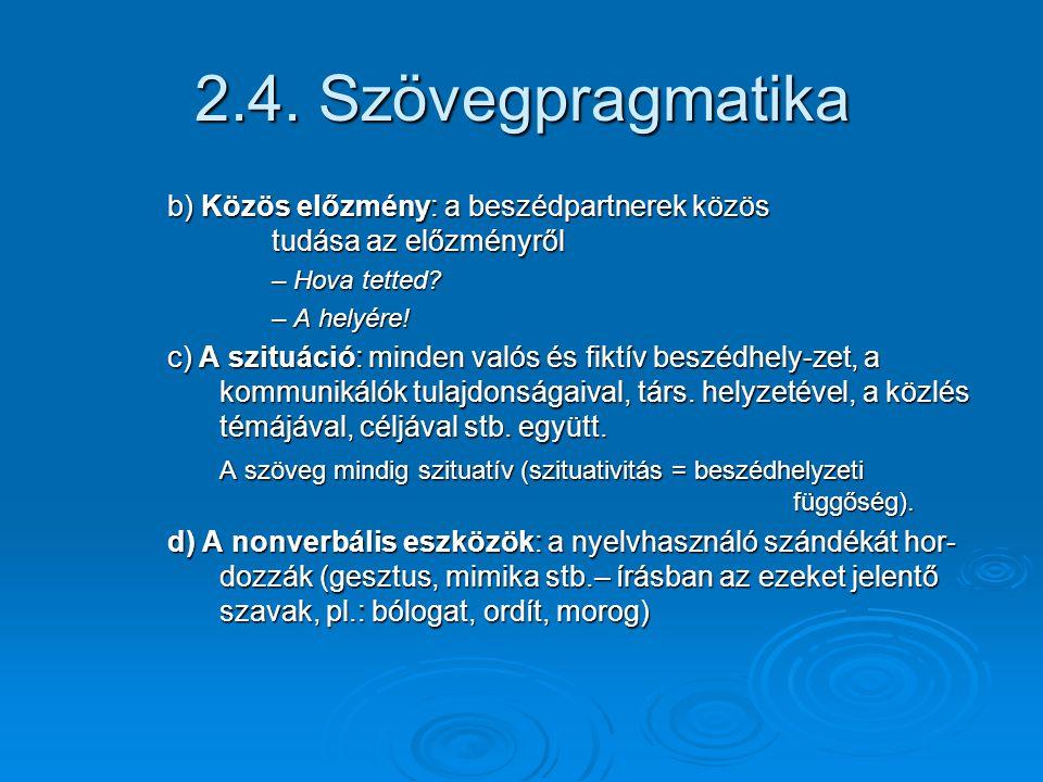2.4. Szövegpragmatika b) Közös előzmény: a beszédpartnerek közös tudása az előzményről. – Hova tetted