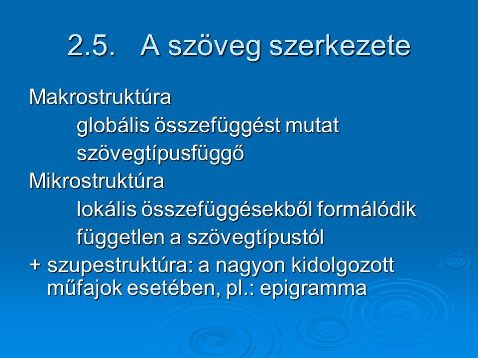2.5. A szöveg szerkezete Makrostruktúra globális összefüggést mutat
