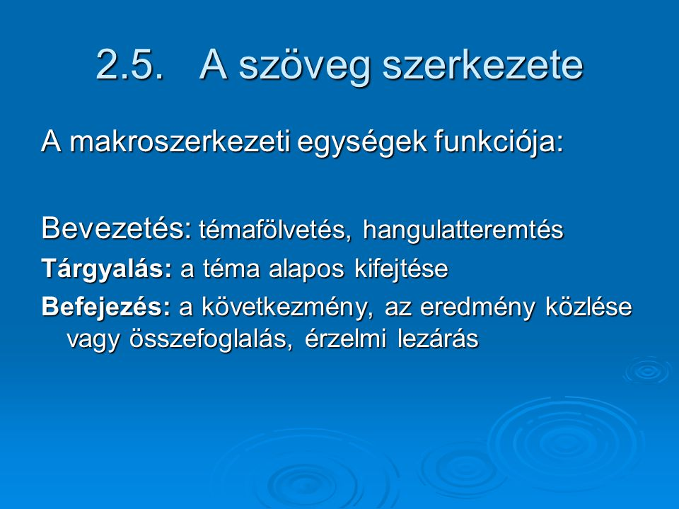2.5. A szöveg szerkezete A makroszerkezeti egységek funkciója: