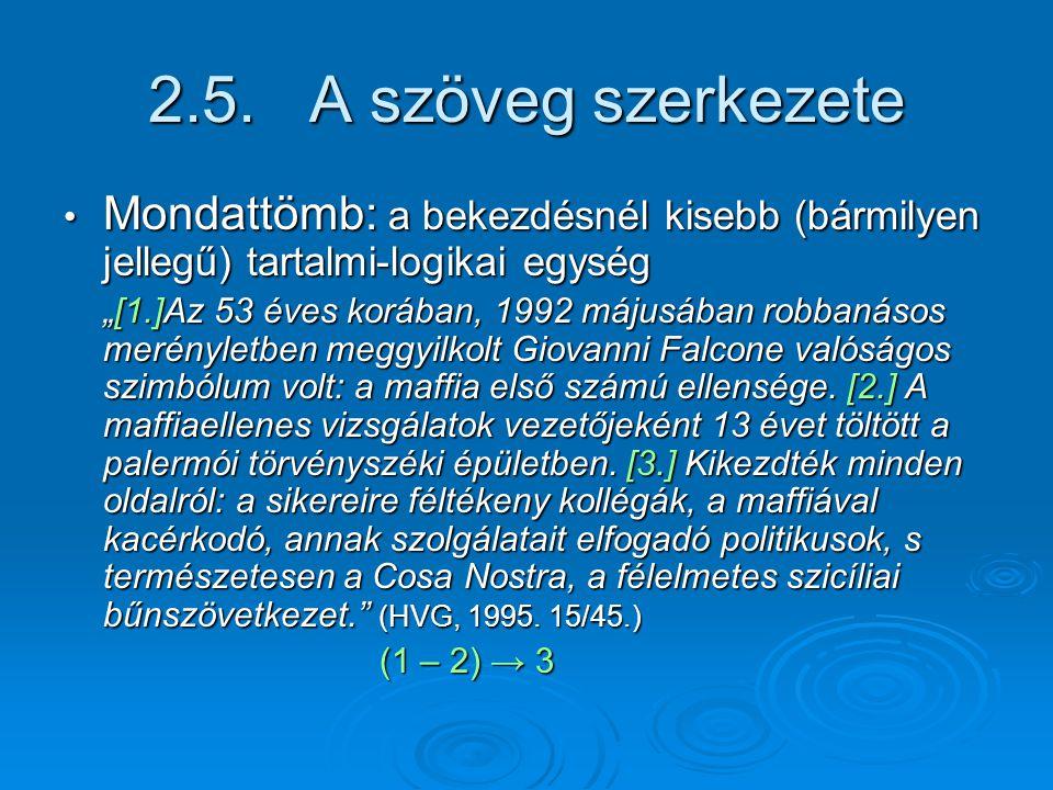 2.5. A szöveg szerkezete Mondattömb: a bekezdésnél kisebb (bármilyen jellegű) tartalmi-logikai egység.