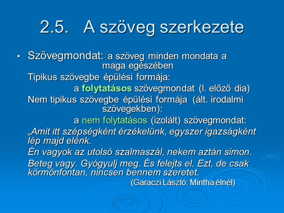 2.5. A szöveg szerkezete Szövegmondat: a szöveg minden mondata a maga egészében. Tipikus szövegbe épülési formája: