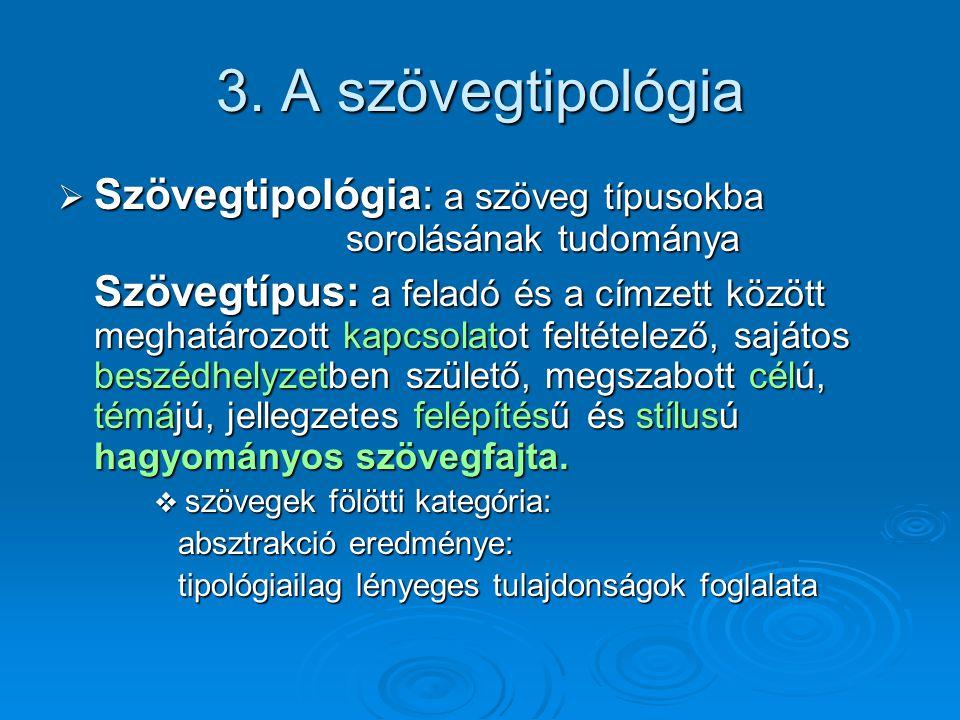 3. A szövegtipológia Szövegtipológia: a szöveg típusokba sorolásának tudománya.