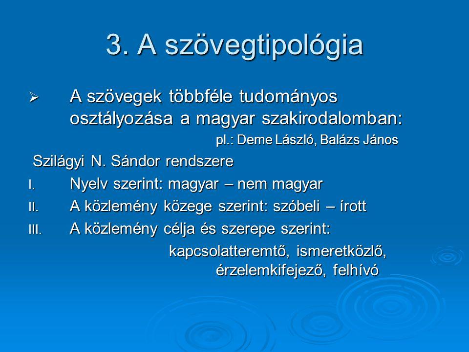 3. A szövegtipológia A szövegek többféle tudományos osztályozása a magyar szakirodalomban: pl.: Deme László, Balázs János.