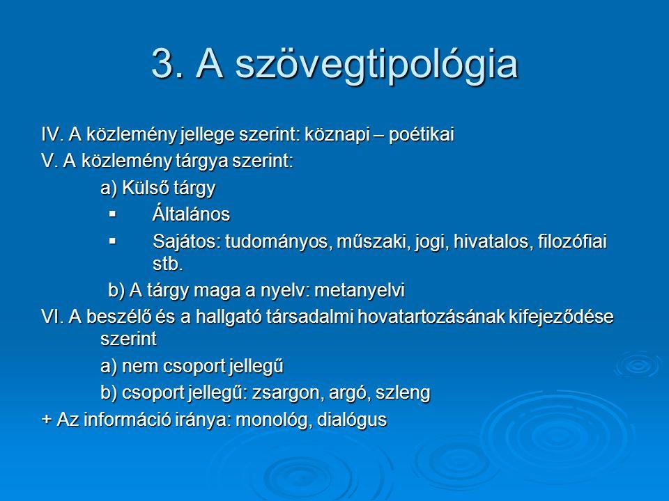 3. A szövegtipológia IV. A közlemény jellege szerint: köznapi – poétikai. V. A közlemény tárgya szerint: