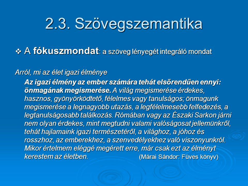 2.3. Szövegszemantika A fókuszmondat: a szöveg lényegét integráló mondat. Arról, mi az élet igazi élménye.
